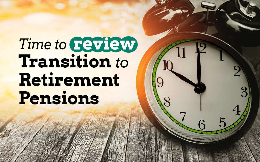 Time to renew transition to retirement pensions
